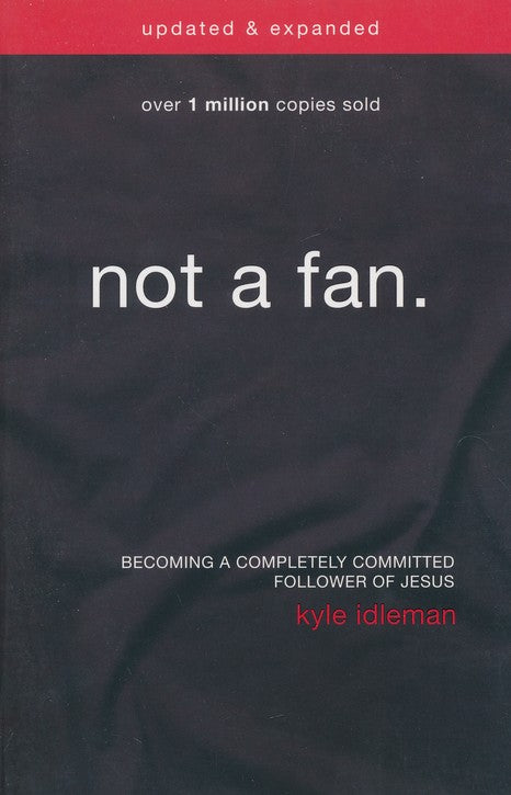Not a Fan Updated and Expanded: Becoming a Completely Committed Follower of Jesus (Paperback) –  Kyle Idleman
