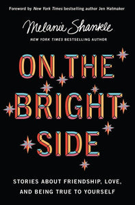 On the Bright Side: Stories about Friendship, Love, and Being True to Yourself (Hardcover) –  Melanie Shankle