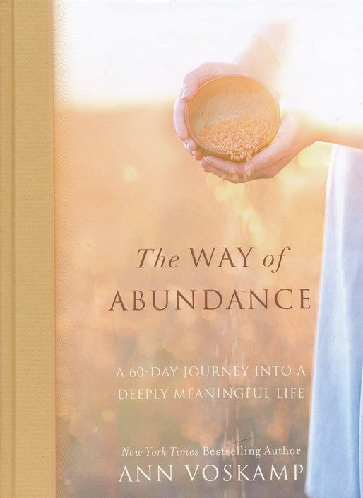 The Way of Abundance: A 60-Day Journey into a Deeply Meaningful Life Hardcover –  Ann Voskamp