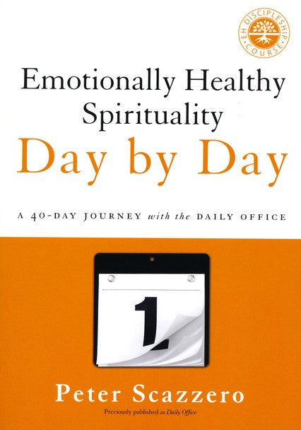 Emotionally Healthy Spirituality Day by Day: A 40-Day Journey with the Daily Office Paperback - Peter Scazzero