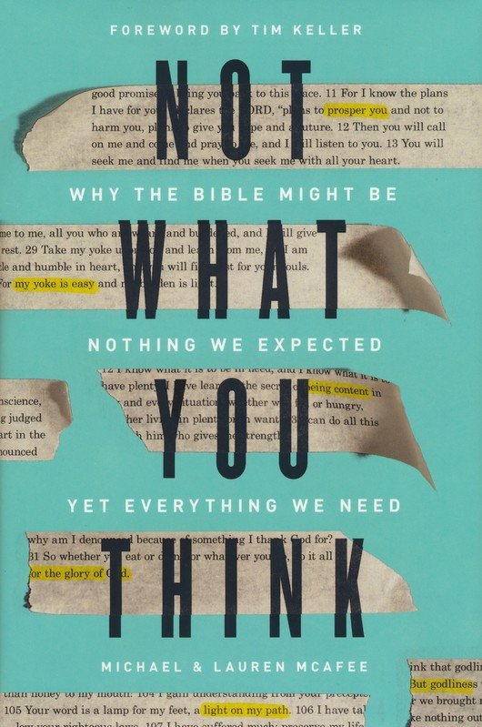 Not What You Think: Why the Bible Might Be Nothing We Expected Yet Everything We Need - Michael McAfee, Lauren Green McAfee