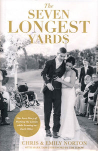 The Seven Longest Yards: Our Love Story of Pushing the Limits While Leaning on Each Other - Chris Norton, Emily Norton, Mark Tabb