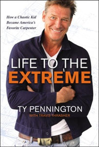 Life to the Extreme: How a Chaotic Kid Became America's Favorite Carpenter Hardcover – Illustrated - Ty Pennington
