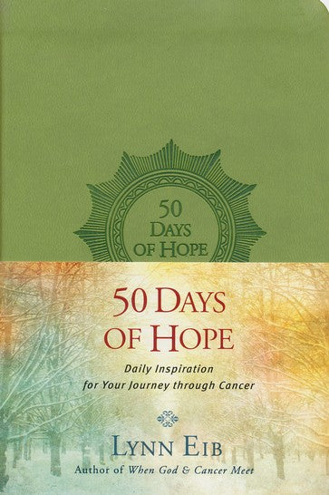 50 Days of Hope: Daily Inspiration for Your Journey through Cancer Imitation Leather –  by Lynn Eib