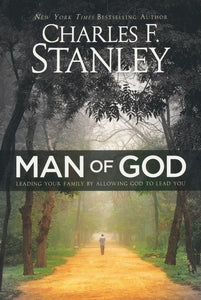 Man of God: Leading Your Family by Allowing God to Lead You Paperback –  Charles Stanley
