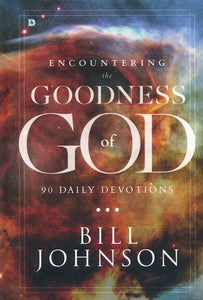 Encountering the Goodness of God: 90 Daily Devotions Hardcover –  Bill Johnson