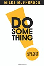 Do Something!: Make Your Life Count - by Miles Mcpherson