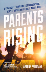 Parents Rising: 8 Strategies for Raising Kids Who Love God, Respect Authority, and Value What's Right - Arlene Pellicane