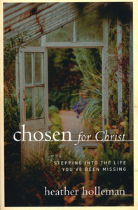 Chosen for Christ: Stepping into the Life You've Been Missing Paperback – Heather Holleman