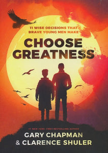 Choose Greatness: 11 Wise Decisions that Brave Young Men Make Paperback –  Gary Chapman, Dr. Clarence Shuler