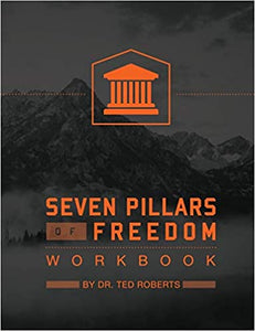 Seven Pillars Of Freedom Workbook - Dr. Ted Roberts