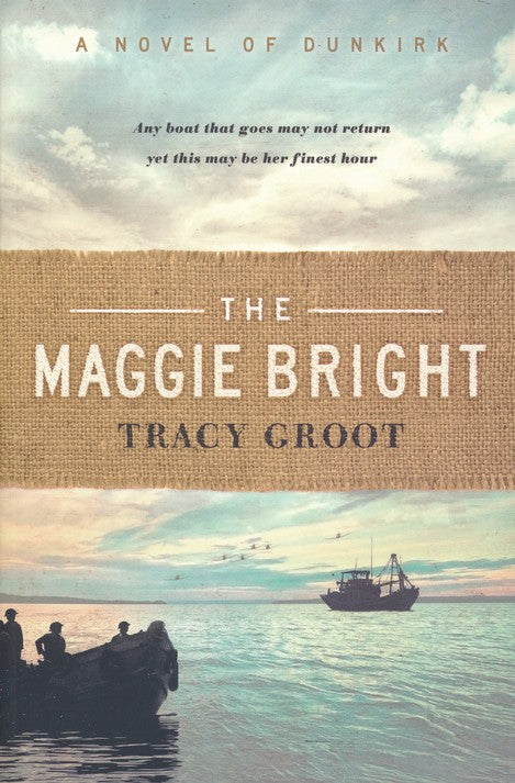 The Maggie Bright: A Novel of Dunkirk By: Tracy Groot