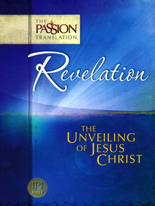 The Passion Translation: Revelation - The Unveiling of Jesus Christ
