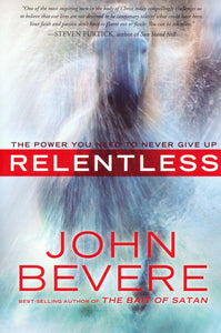 Relentless: The Power You Need to Never Give Up - John Bevere