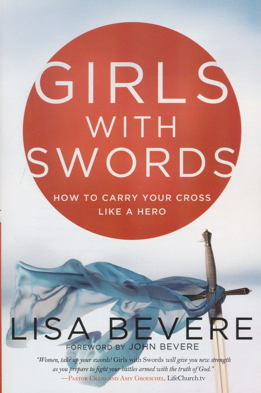 Girls with Swords: How to Carry Your Cross Like a Hero - Lisa Bevere
