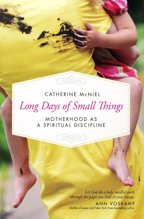 Long Days of Small Things: Motherhood as a Spiritual Discipline (Paperback) – Catherine McNiel
