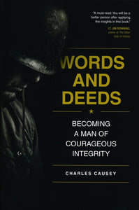 Words and Deeds: Becoming a Man of Courageous Integrity Paperback – Charles Causey