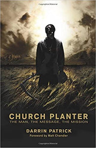 Church Planter: The Man, the Message, the Mission Paperback – Darrin Patrick