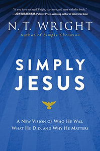 Simply Jesus: A New Vision of Who He Was, What He Did, and Why He Matters Paperback –  N. T. Wright