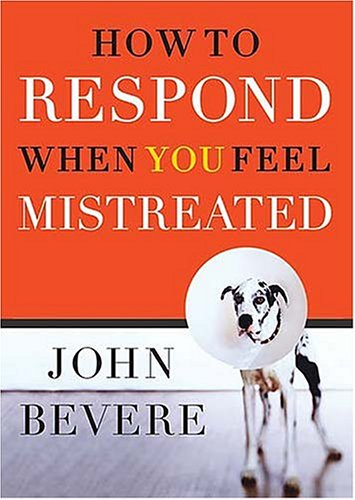 How to Respond When You Feel Mistreated Hardcover - John Bevere