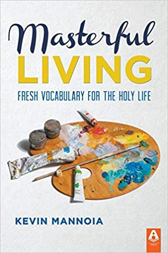 Masterful Living - Kevin Mannoia