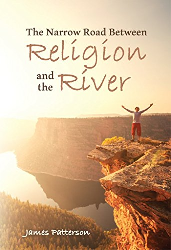 The Narrow Road Between Religion and the River - James Patterson