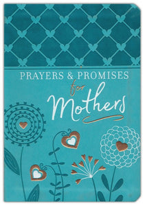 Prayers & Promises for Mothers (Imitation Leather) – Over 70 Promises & Prayers to Help Mothers Connect with God in all Areas of Life, Perfect Gift for Mother's Day, Birthdays, Holidays, and More Imitation Leather