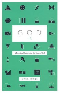 God Is: A Devotional Guide to the Attributes of God Hardcover –  Mark Jones