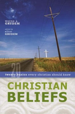 Christian Beliefs: Twenty Basics Every Christian Should Know - Wayne Grudem