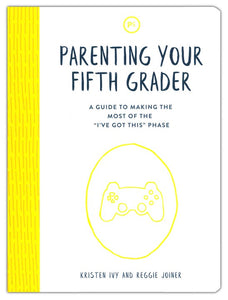 Parenting Your Fifth Grader: A Guide to Making the Most of the 'I've Got This' Phase