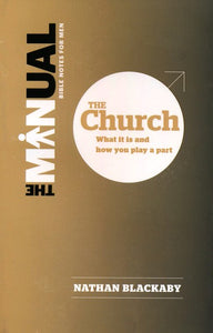 The Manual: The Church: What it is and how you play a part Paperback –  Nathan Blackaby