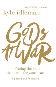 Gods at War: Defeating the Idols that Battle for Your Heart (Paperback) – Kyle Idleman