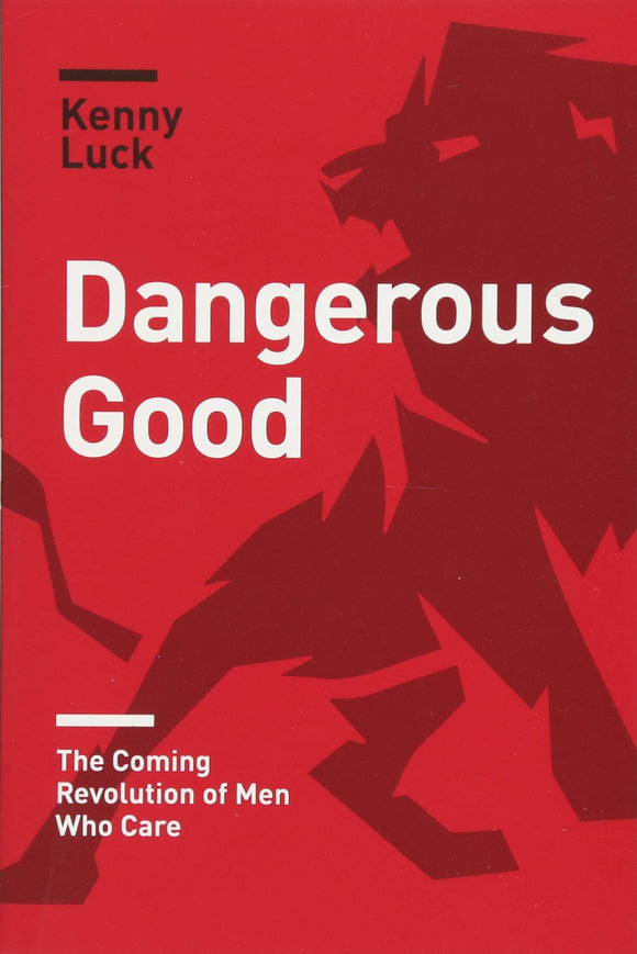 Dangerous Good: The Coming Revolution of Men Who Care Paperback –  Kenny Luck