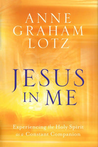Jesus in Me: Experiencing the Holy Spirit as a Constant Companion - Anne Graham Lotz