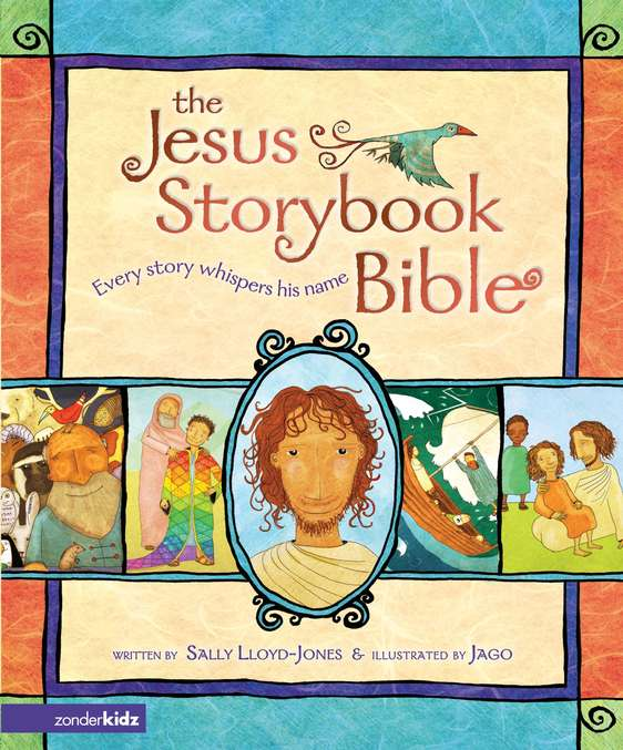 The Jesus Storybook Bible: Every Story Whispers His Name - Sally Lloyd-Jones