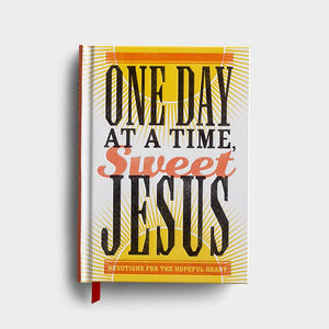 One Day at a Time, Sweet Jesus: Devotions for the Hopeful Heart Hardcover – Anita Higman