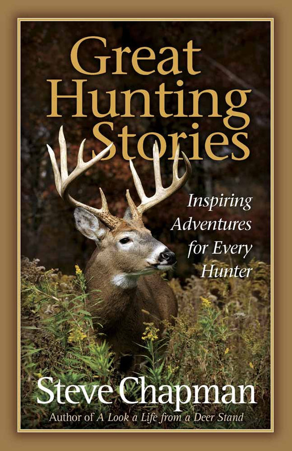 Great Hunting Stories: Inspiring Adventures for Every Hunter Paperback – Steve Chapman