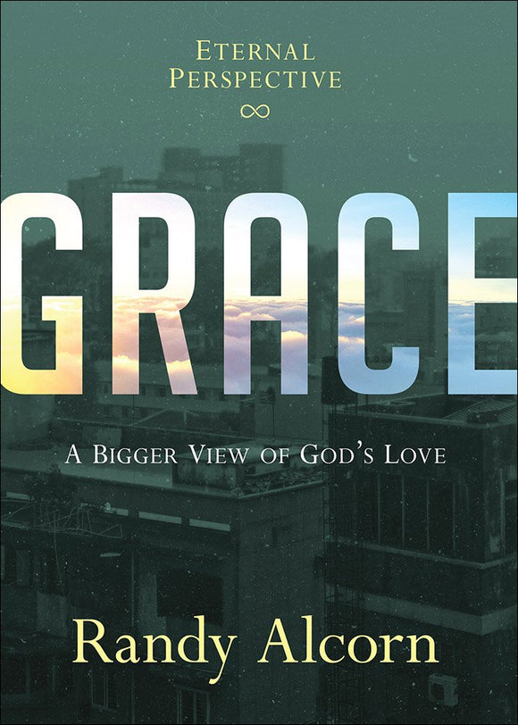 Grace: A Bigger View of God's Love HC by Randy Alcorn