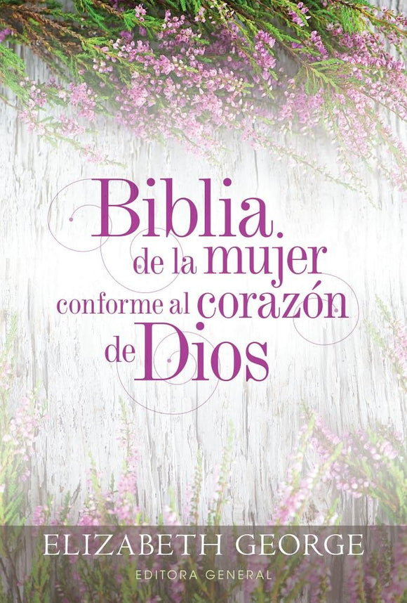 Biblia de la mujer conforme al corazon de Dios RVR 1960 (The Bible for Women After God's Own Heart) - Elizabeth George