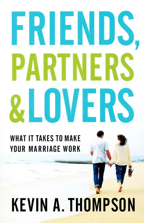 Friends, Partners, and Lovers: What It Takes to Make Your Marriage Work - Kevin A. Thompson
