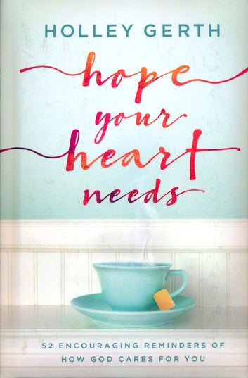 Hope Your Heart Needs: 52 Encouraging Reminders of How God Cares for You Hardcover –  Holley Gerth