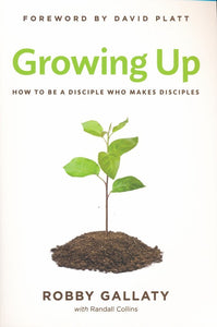 Growing Up: How to Be a Disciple Who Makes Disciples - Robby Gallaty, Randall Collins