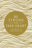 Be Strong and Take Heart:40 Days to a Hope Filled Life by Zondervan