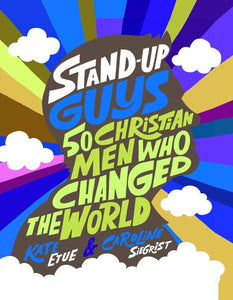 Stand-Up Guys 50 Christian Men Who Changed The World - Kate Etue