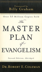 The Master Plan of Evangelism, 2nd Edition, Abridged - Dr. Robert E. Coleman