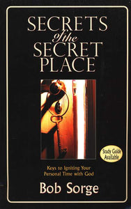 Secrets of the Secret Place: Keys to Igniting Your Personal Time with God Paperback –  Bob Sorge