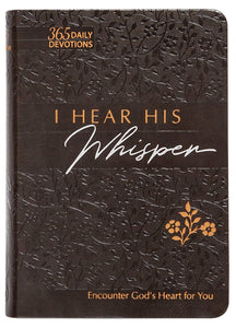 I Hear His Whisper: Encounter God's Heart for You, 365 Daily Devotions - Brian Simmons, Gretchen Rodriguez
