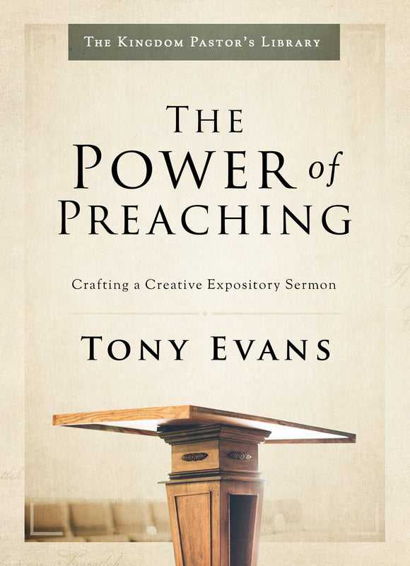The Power of Preaching: Crafting a Creative Expository Sermon - Tony Evans