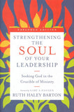 Strengthening the Soul of Your Leadership: Seeking God in the Crucible of Ministry By Ruth Haley Barton