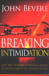 "Breaking Intimidation: Say ""No"" Without Feeling Guilty. Be Secure Without the Approval of Man Paperback – John Bevere"